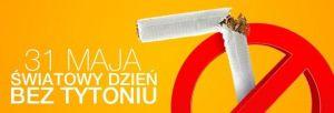 Czytaj więcej: 31 maja Światowy Dzień bez Tytoniu